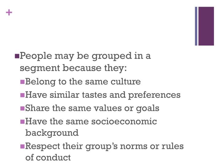 People may be grouped in a segment because they: