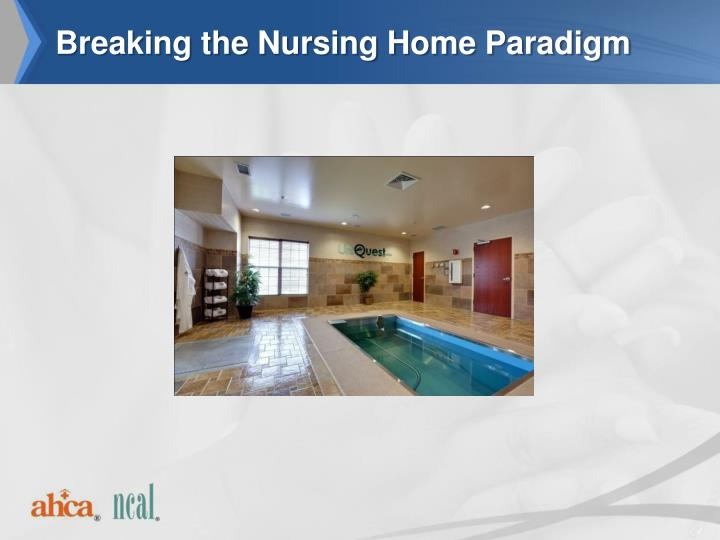 Breaking the Nursing Home Paradigm