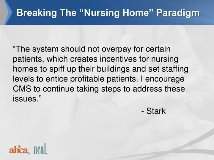 "Breaking The ""Nursing Home"" Paradigm"
