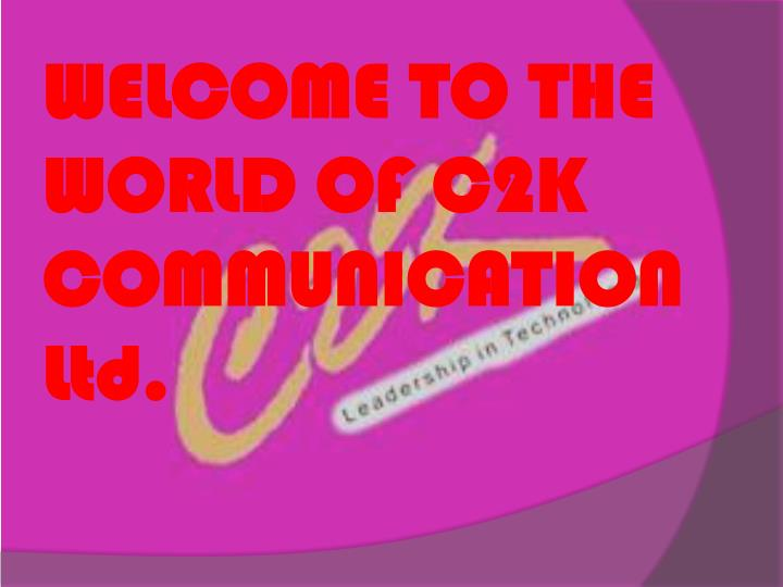 welcome to the world of c2k communication ltd n.