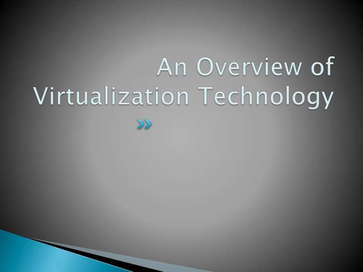 An Overview of Virtualization Technology