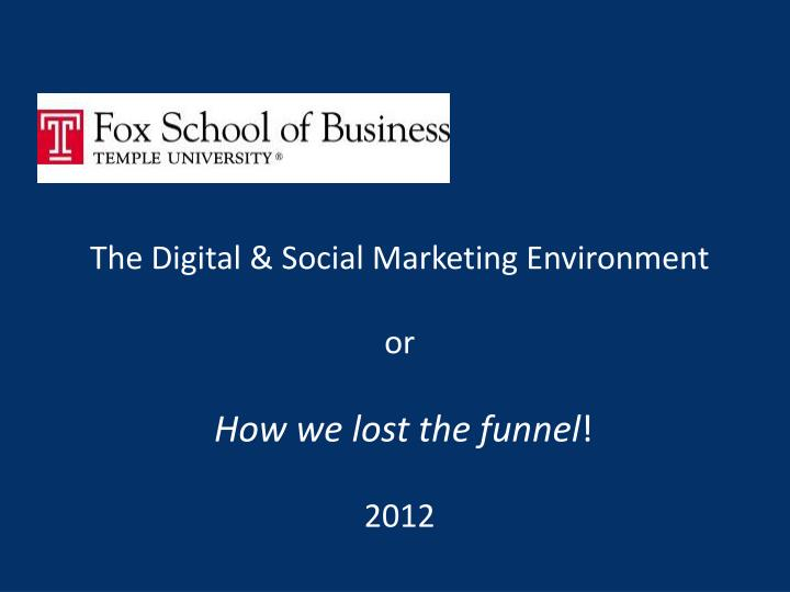 the digital social marketing environment or how we lost the funnel 2012 n.