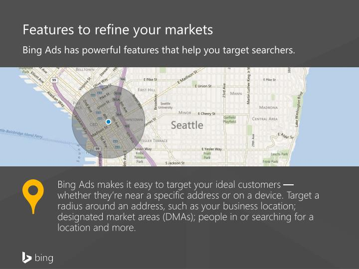 Bing Ads has powerful features that help you target searchers.