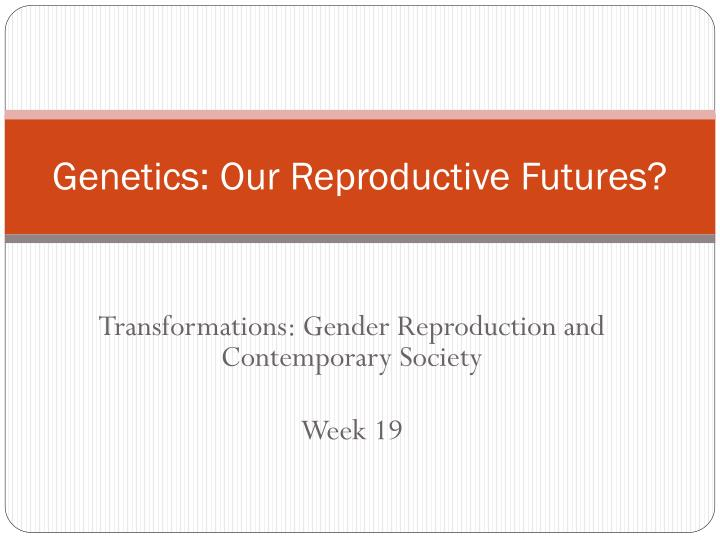 genetics our reproductive futures n.