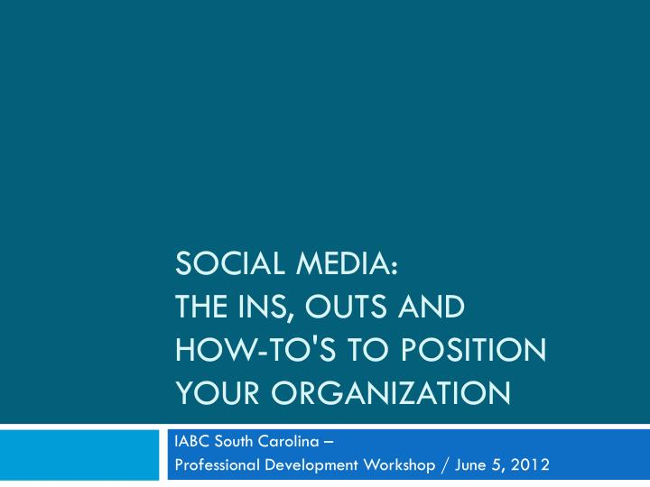 Social media the ins outs and how to s to position your organization