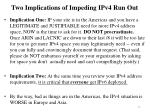 two implications of impeding ipv4 run out