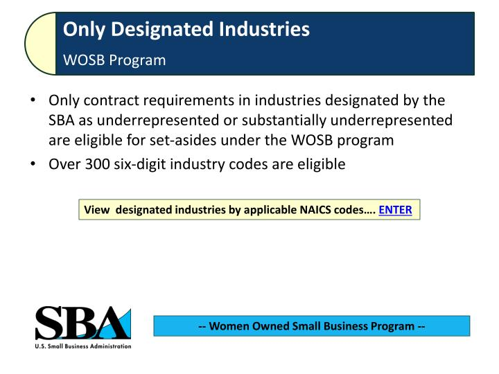 Only contract requirements in industries designated by the SBA as underrepresented or substantially underrepresented are eligible for set-asides under the WOSB program