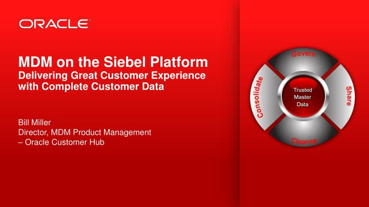 mdm on the siebel platform delivering great customer experience with complete customer data n.
