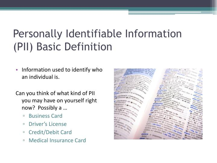 personal identifiable information Personally identifiable information pii requires that organizations develop and implement a policy that will protect personally identifiable information.