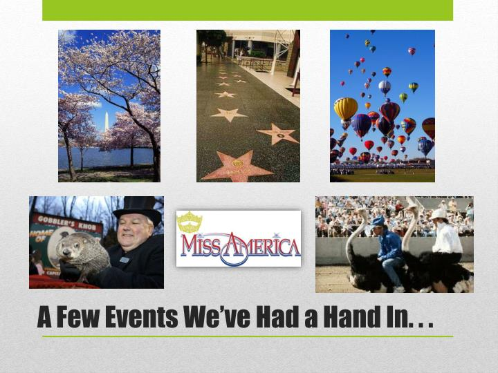A Few Events We've Had a Hand In. . .