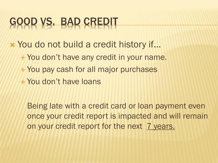You do not build a credit history if…