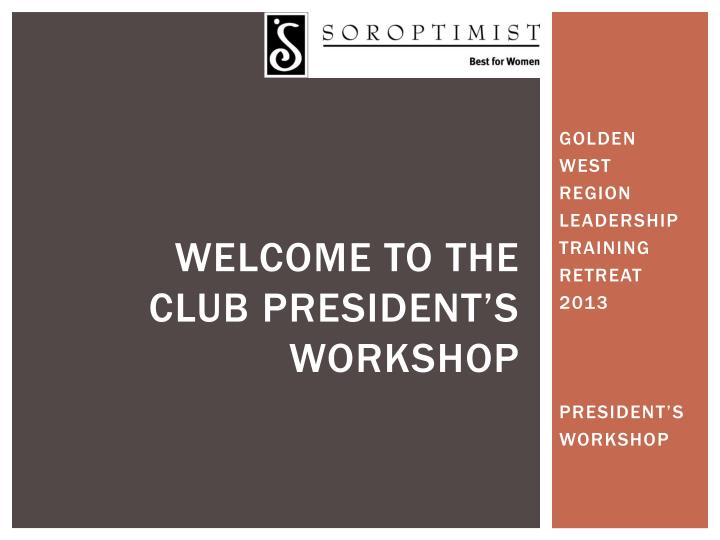 welcome to the club president s workshop n.