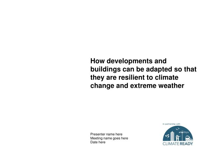 How developments and buildings can be adapted so that they are resilient to climate change and extre...