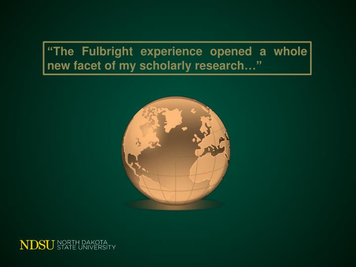"""""""The Fulbright experience opened a whole new facet of my scholarly research…"""""""