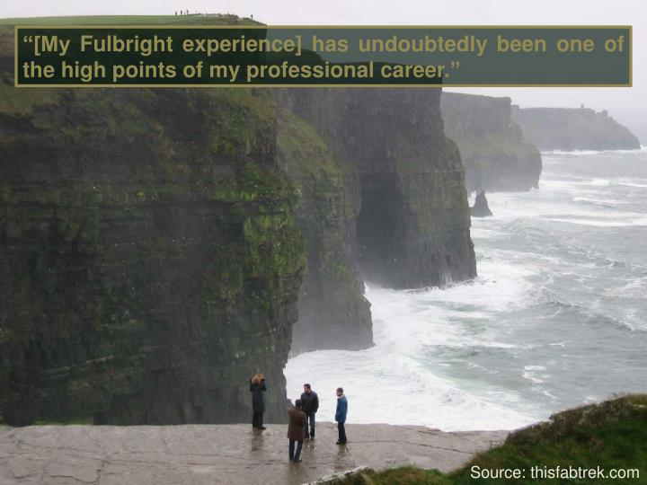 """""""[My Fulbright experience] has undoubtedly been one of the high points of my professional career."""""""