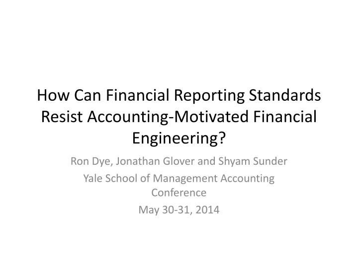 how can financial reporting standards resist accounting motivated financial engineering n.