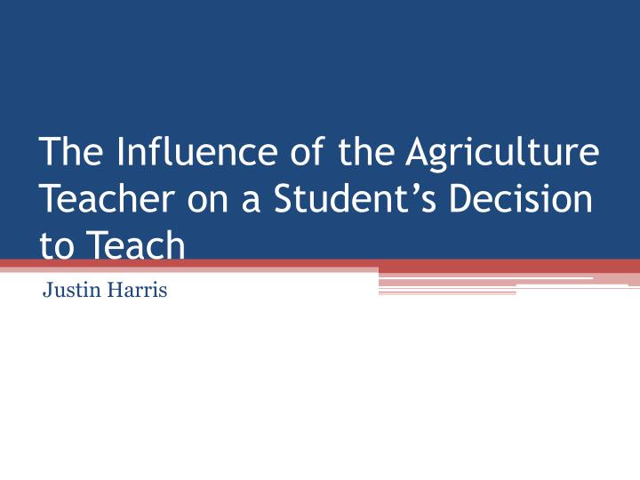 the influence of the agriculture teacher on a student s decision to teach