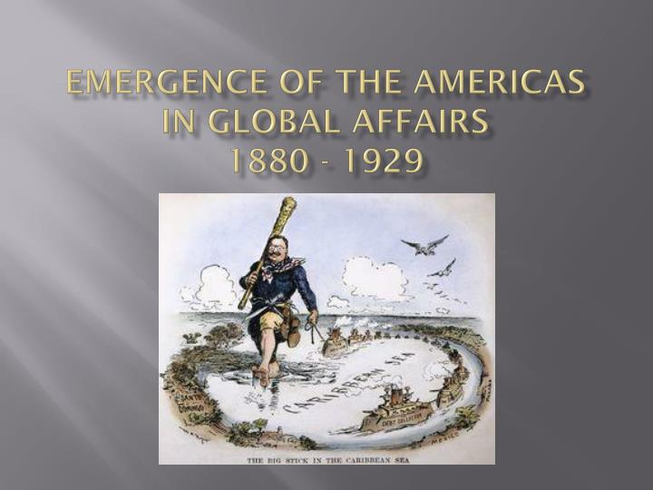 emergence of the americas in global affairs 1880 1929 n.