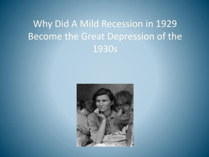 why did a mild recession in 1929 become the great depression of the 1930s