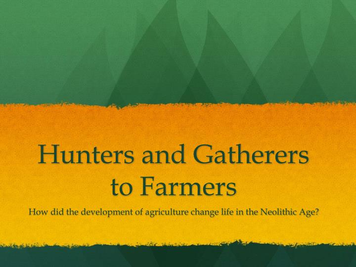 hunters and gatherers to farmers n.