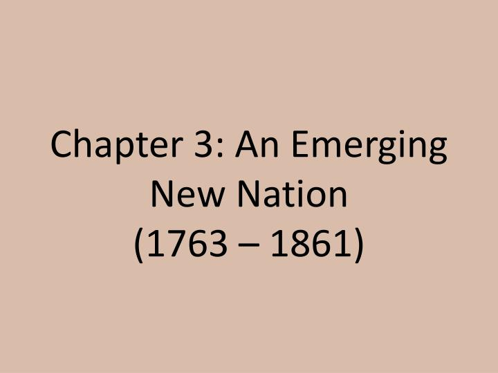 chapter 3 an emerging new nation 1763 1861 n.