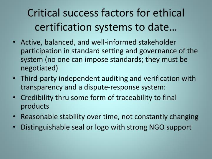 Critical success factors for ethical certification systems to date…