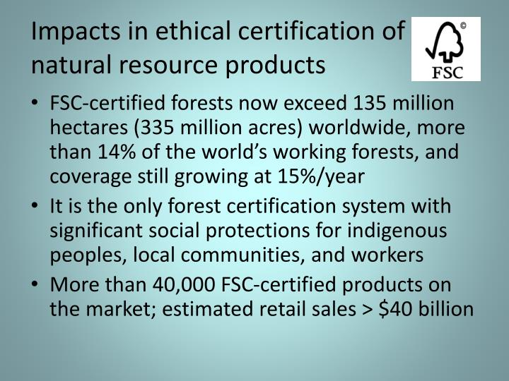 Impacts in ethical certification of natural resource products