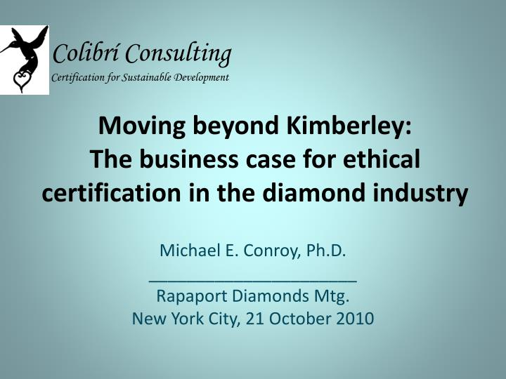 Moving beyond kimberley the business case for ethical certification in the diamond industry