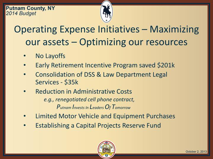Operating Expense Initiatives – Maximizing our assets – Optimizing our resources