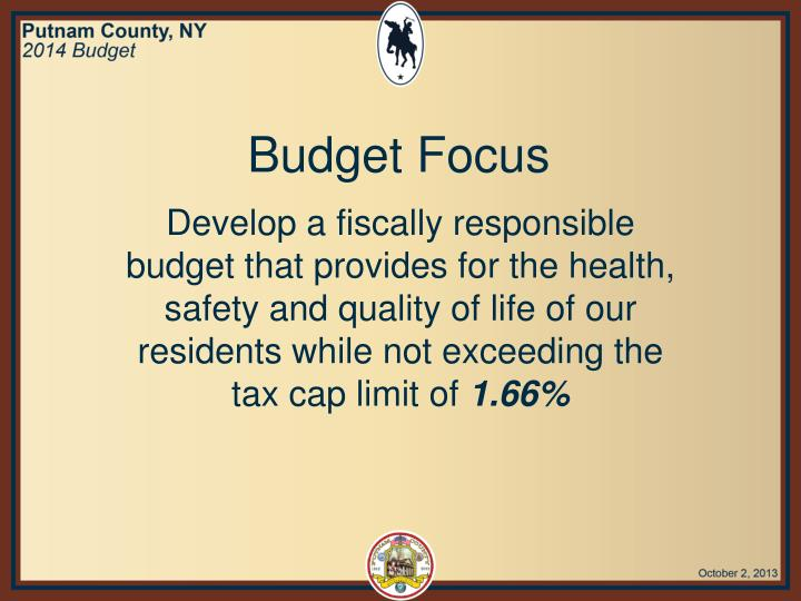 Develop a fiscally responsible budget that provides for the health, safety and quality of life of our residents while not exceeding the tax cap limit of