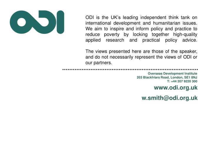 ODI is the UK's leading independent think tank on international development and humanitarian issues. We aim to inspire and inform policy and practice to reduce poverty by locking together high-quality applied research and practical policy advice.