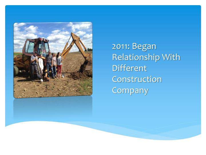2011: Began Relationship With Different Construction Company