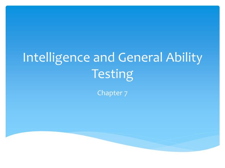intelligence and general ability testing n.