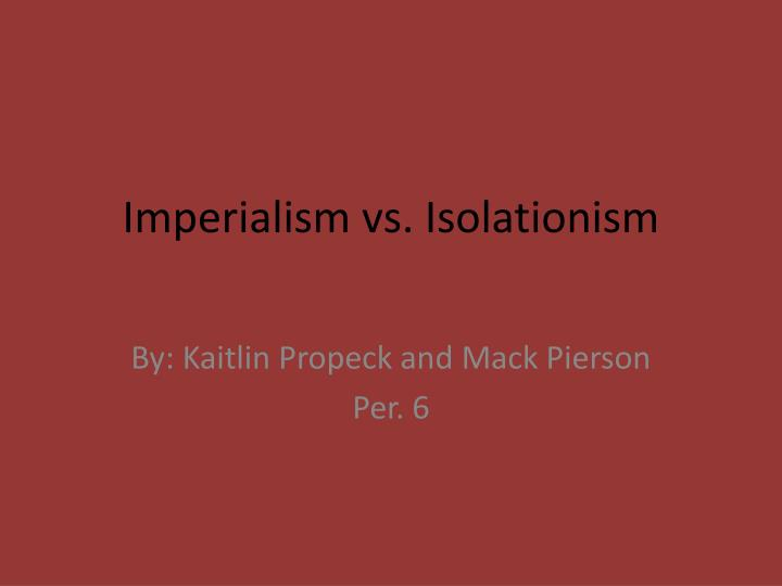 essays on american isolationism Isolationism refers to america's longstanding reluctance to become involved in european alliances and wars - isolationism essay introduction but american isolationism did not mean disengagement from the world stage brought up with the question if america can remain isolationist.