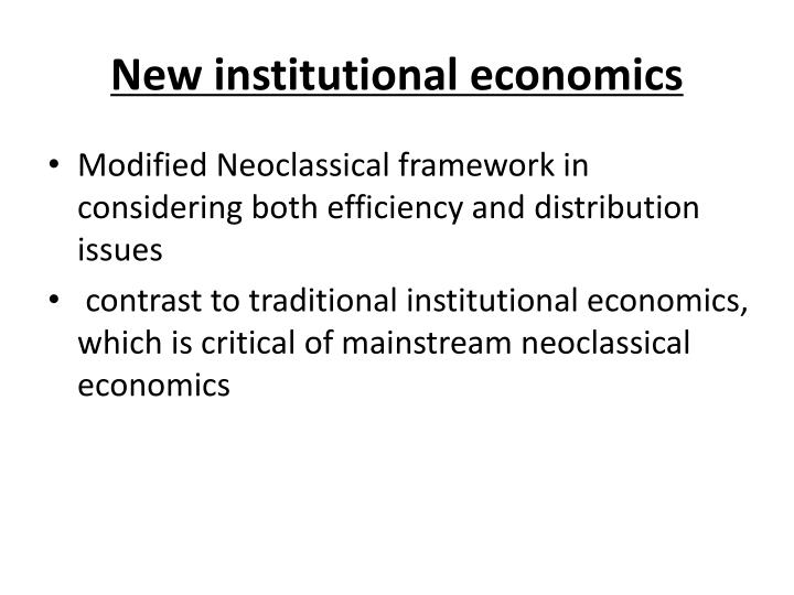 difference between new institutional economics and The approach of institutional economics geoffrey m  oday, the term new institutional economics is in widespread use and is associated with a vast literature.