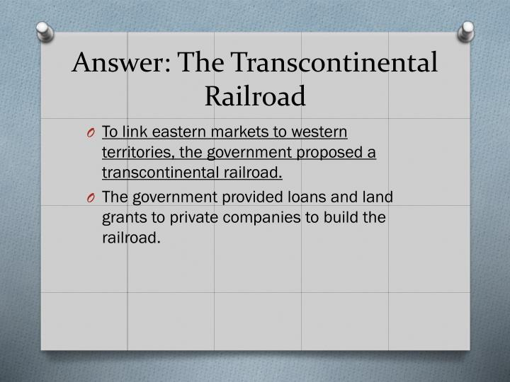 Answer: The Transcontinental Railroad