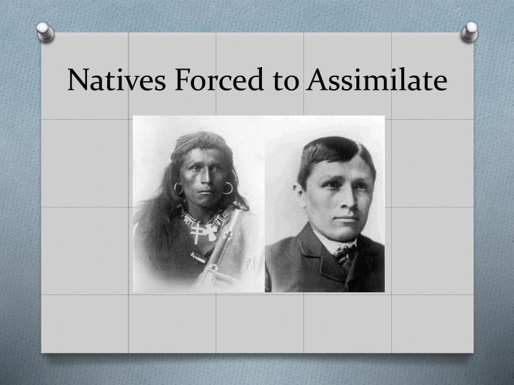 Natives Forced to Assimilate