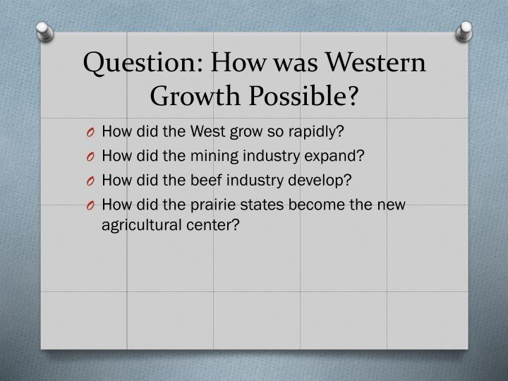 Question: How was Western Growth Possible?