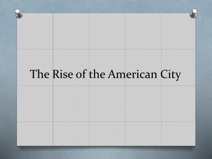 The Rise of the American City