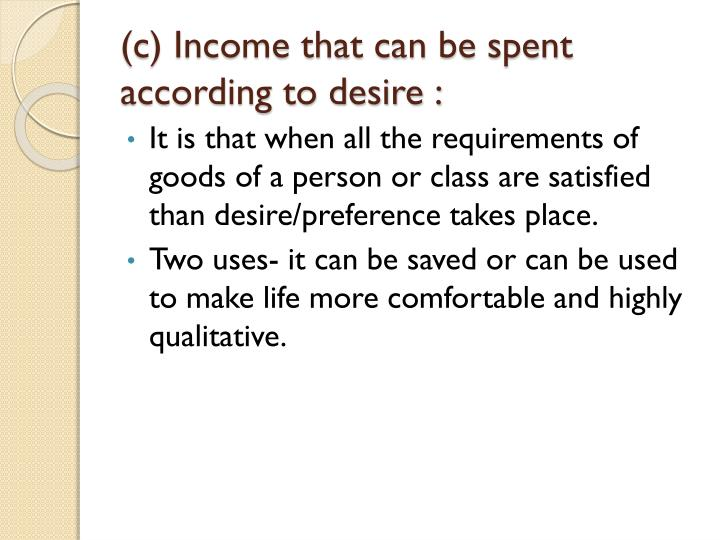 (c) Income that can be spent according to desire :