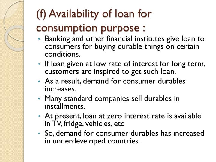 (f) Availability of loan for consumption purpose :