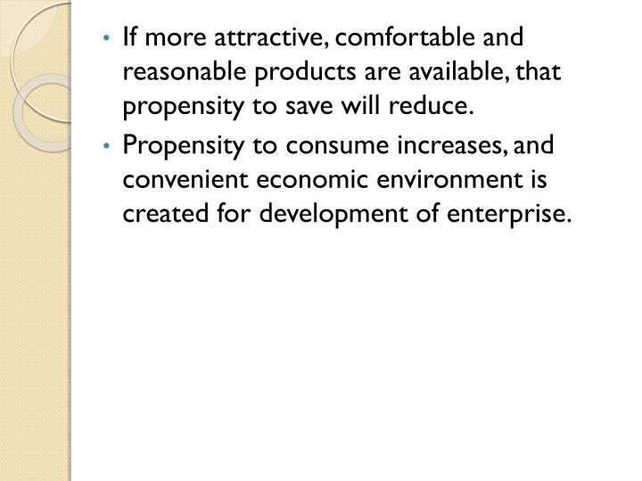 If more attractive, comfortable and reasonable products are available, that propensity to save will reduce.