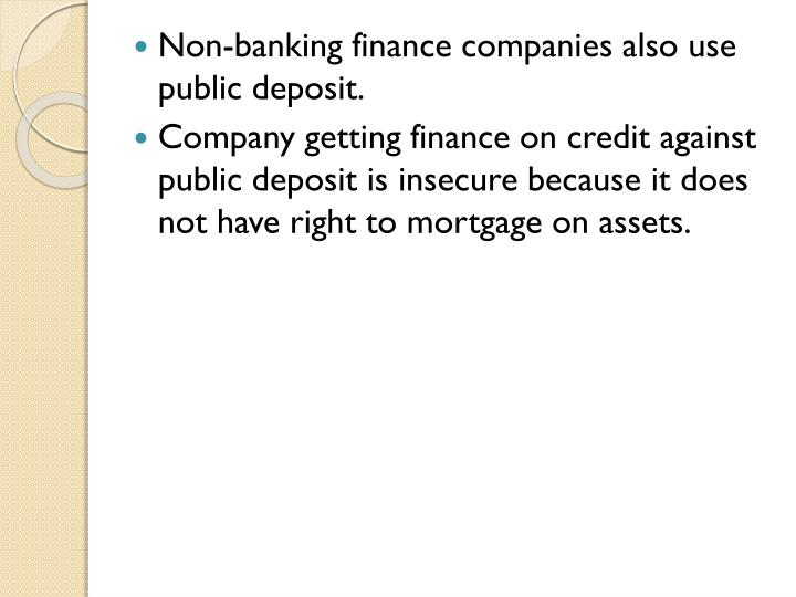 Non-banking finance companies also use public deposit.