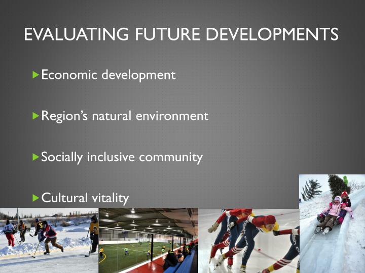 Evaluating future developments