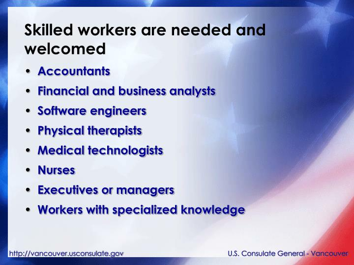 Skilled workers are needed and welcomed