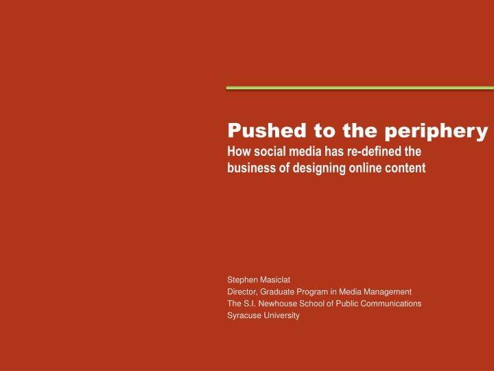 pushed to the periphery how social media has re defined the business of designing online content n.
