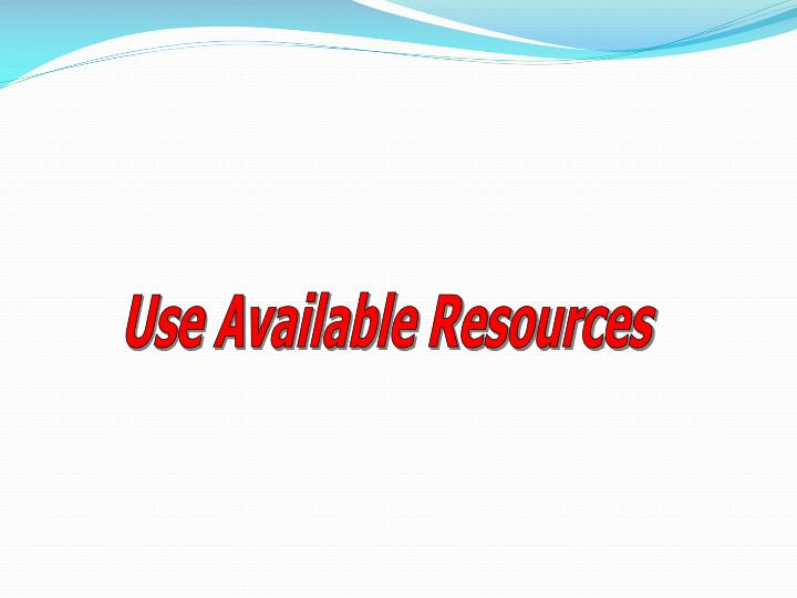 Use Available Resources