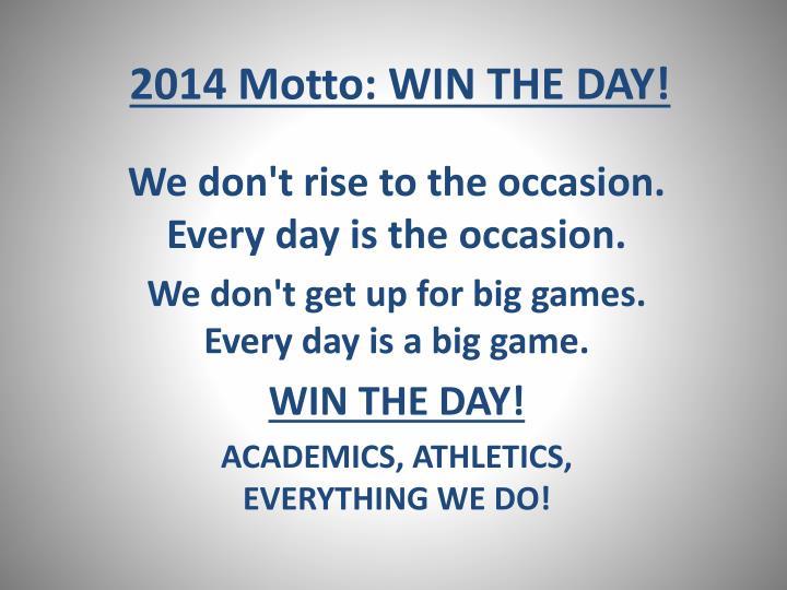 2014 Motto: WIN THE DAY!