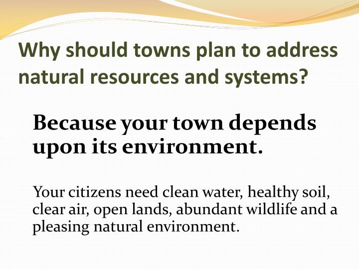 Why should towns plan to address natural resources and systems