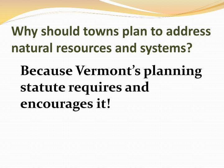 Why should towns plan to address natural resources and systems?